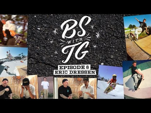 BS with TG : Eric Dressen