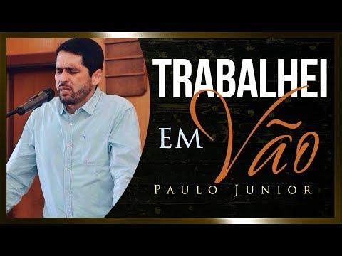 """A Melhor Pregação Do Ano - """"TRABALHEI EM VÃO"""" - Paulo Junior"""