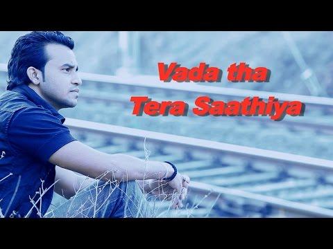 SUPER HIT YOU TUBE SONG 2014-VAADA THA TERA SAATHIYA