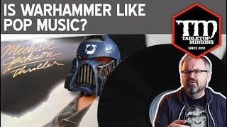Is Warhammer Like Pop Music?