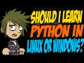 Should I Learn Python in Linux or Windows?