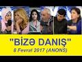 Bizə Danış 8 Fevral 2017 Bize Danis 08 02 2017 mp3
