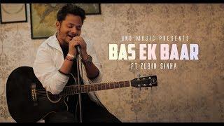 Bas Ek Baar | Zubin Sinha | Hindi Cover Songs 2017