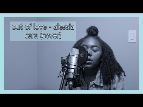 Out Of Love - Alessia Cara ( Kimberliah Cover)