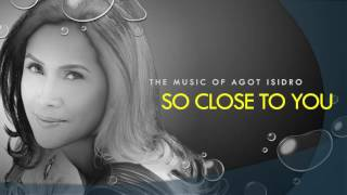 Watch Agot Isidro So Close To You video
