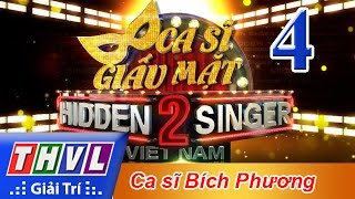 THVL | Ca sĩ giấu mặt 2016 - Tập 4: Ca sĩ Bích Phương