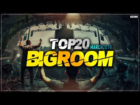 Sick Big Room Drops 👍 March 2018 [Top 20] | EZUMI