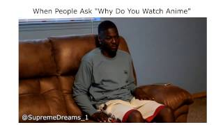 "When People Ask ""Why Do You Watch Anime"" RDCworld1/SurpemeDreams_1"