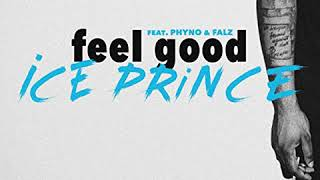 Ice Prince - Feel Good [feat. Phyno, Falz] [Official Audio]