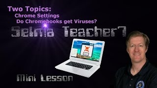 Chrome Settings and Do  Chromebooks get Viruses? Mini Lesson