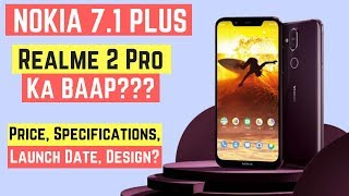 Nokia X7 (Nokia 7.1 Plus) Launched Just @18,000 | Realme 2 Pro, Honor 8X?