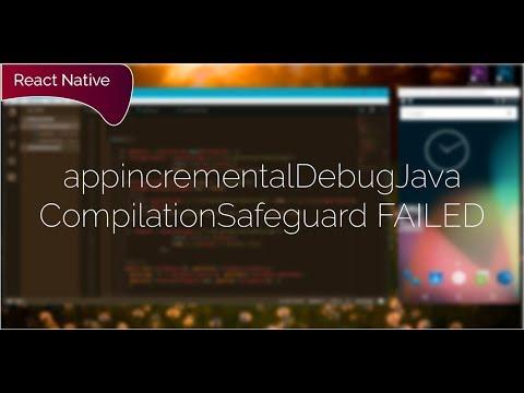 React-Native run-android FAIL! appincrementalDebugJavaCompilationSafeguard FAILED