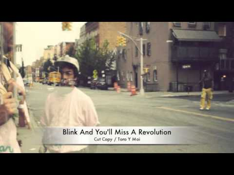 Cut Copy - &quot;Blink And You&#039;ll Miss A Revolution&quot; (Toro Y Moi Remix)