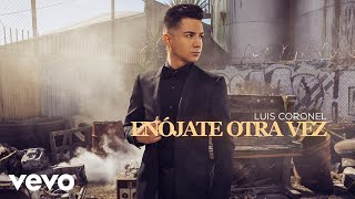 Luis Coronel - Enójate Otra Vez (Audio)