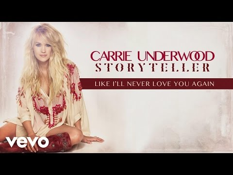Carrie Underwood - Like Ill Never Love You Again