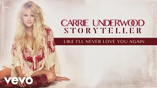 Carrie Underwood Like I'll Never Love You Again