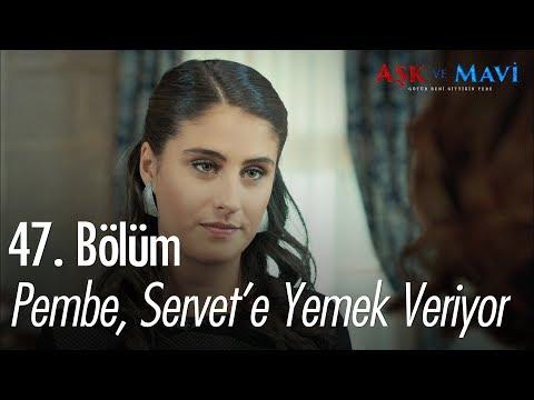 Pembe, Servet'e yemek veriyor - Aşk ve Mavi 47. Bölüm