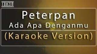 Peterpan - Ada Apa Denganmu (Karaoke Version + Lyrics) No Vocal #sunziq