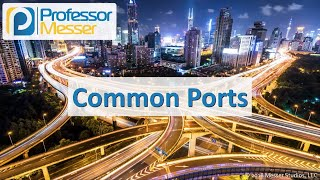 Common Ports - CompTIA Network+ N10-007 - 1.1
