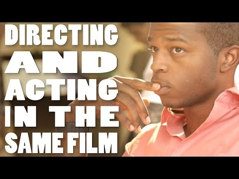 How To Direct A Movie: Directing And Acting In The Same Film