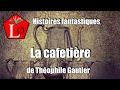 La Cafetière De Théophile Gautier Nouvelle Fantastique Livreaudio Audiolivre Audiobook mp3