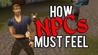 Runescape - How NPCs must feel