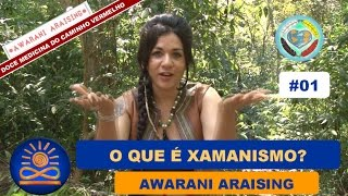 O que é Xamanismo? – Awarani Araising [Doce Medicina do Caminho Vermelho #01]
