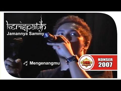 download lagu SAMMY SIMORANGKIR - KERISPATIH - MENGENANGMU LIVE KONSER JAKARTA 22 Juni 2007 gratis
