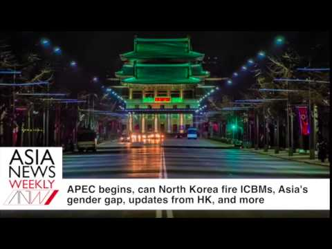 APEC begins, can North Korea fire ICBMs, Asia's gender gap, updates from HK and more