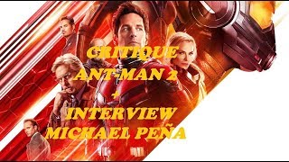 CRITIQUE ANT-MAN ET LA GUÊPE + INTERVIEW DE MICHAEL PEÑA !!!