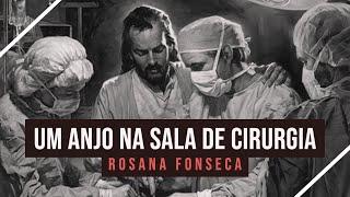 Um Anjo na Sala de Cirurgia - Testemunho Rosana Pontes