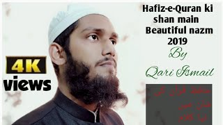 Hafiz-e-Quran ki Shan Me New Kalam||Beautiful Nazm 2019|| By Qari Ismail Official