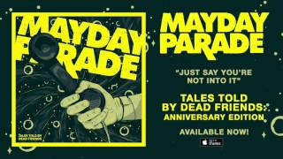 Watch Mayday Parade Just Say Youre Not Into It video