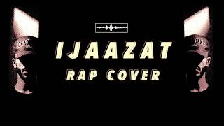 IJAAZAT RAP COVER | Dhruv Sthetick | Dhruv AKA Shaitan | Latest Sad Love Song 2019