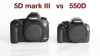 5D Mark III vs 550D / Rebel T2i (Film Comparison) [1080p recommended]