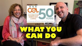 Center for Enriched Living (CEL) - What You Can Do