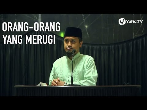 Orang-orang Yang Merugi - Ustadz Abdullah Zaen, MA