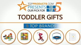 Best Toddler Gift Reviews 2017 – How to Choose the Best Toddler Gift