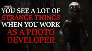 """You See A Lot of Strange Things When You Work As A Photo Developer"" Creepypasta"