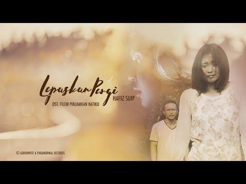 Hafiz Suip - Lepaskan Pergi  (OST Filem Pinjamkan Hatiku) Lirik Video