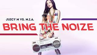Juicy M vs. M.I.A. - Bring The Noize (Original Mix)