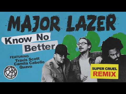 Major Lazer - Know No Better (feat. Travis Scott, Camila Cabello & Quavo) (SUPER CRUEL Remix)