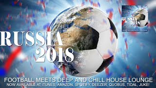 Russia 2018 Football World Cup Meets Deep and Chill House Lounge Fußball WM Special Deluxe MixTape
