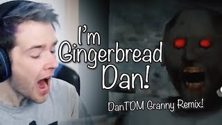 """I'M GINGERBREAD DAN!"" (DanTDM Granny Remix) 