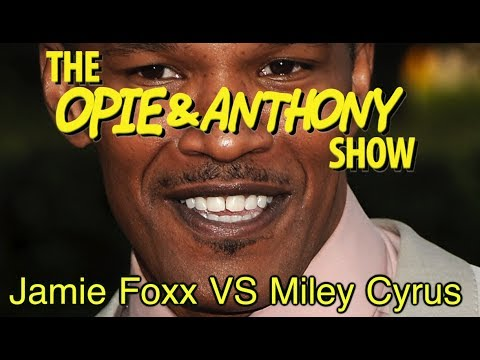 Opie & Anthony: Jamie Foxx Vs Miley Cyrus (04/15, 04/17 & 05/26/09)