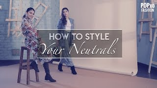 How To Style Your Neutrals - POPxo Fashion