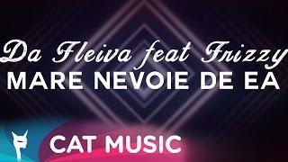 Da Fleiva feat. Frizzy - Mare Nevoie De Ea (Video Lyric)