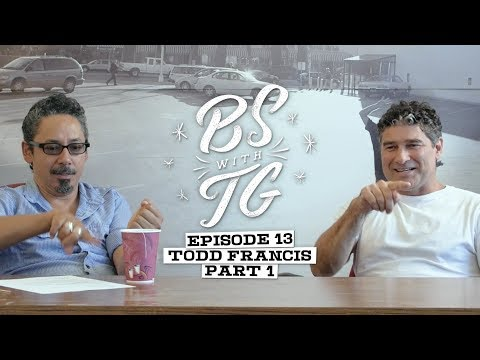 BS with TG : Todd Francis Part 1