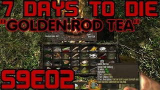 "7 Days to Die Alpha 9 Gameplay / Let's Play (S-9) -E02- ""Golden Rod Tea"""