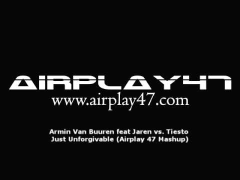 Armin Van Buuren feat Jaren vs. Tiesto - Just Unforgivable (Airplay 47 Mashup)